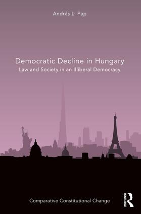 Democratic Decline in Hungary. Law and Society in an Illiberal Democracy